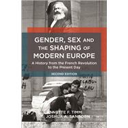 Gender, Sex and the Shaping of Modern Europe a History from the French Revolution to the Present Day by Timm, Annette F.