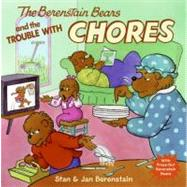 The Berenstain Bears And The Trouble With Chores, 9780060573829