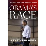 Obama's Race : The 2008 Election and the Dream of a Post-Racial America,9780226793832