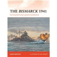 The Bismarck 1941: Hunting Germany's Greatest Battleship, 9781849083836  