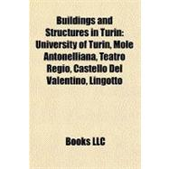 Buildings and Structures in Turin : University of Turin, Mole Antonelliana, Teatro Regio, Castello Del Valentino, Lingotto