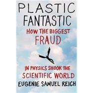 Plastic Fantastic : How the Biggest Fraud in Physics Shook t..., 9780230623842  