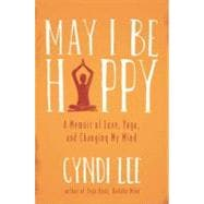 May I Be Happy : A Memoir of Love, Yoga, and Changing My Mind
