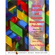 Solving Discipline and Classroom Management Problems: Methods and Models for Today's Teachers, 6th Edition