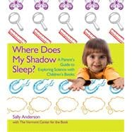 Where Does My Shadow Sleep? : A Parent's Guide to Exploring Science with Children's Books,9780876593875