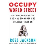 Occupy World Street : A Global Roadmap for Radical Economic and Political Reform,9781603583886