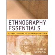 Ethnography Essentials : Designing, Conducting, and Presenting Your Research,9780470343890