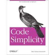 Code Simplicity : The Science of Software Development,9781449313890