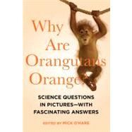 Why Are Orangutans Orange? : Science Questions in Pictures - With Fascinating Answers,9781605983899