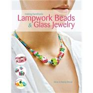 Making Handmade Lampwork Beads and Glass Jewelry : The Complete Guide to Making Handmade Lampwork Beads and Glass Jewelry,9781589233911