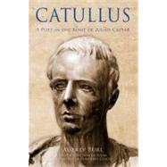 Catullus: A Poet in the Rome of Julius Caesar by Burl, Aubrey