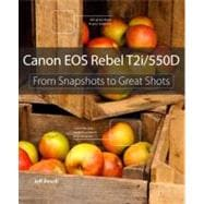 Canon EOS Rebel T2i / 550D : From Snapshots to Great Shots, 9780321733917  
