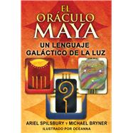 El Oraculo Maya / The Mayan Oracle: Un Lenguaje Galactico de la Luz / A Galactic Language of Light,9781594773921