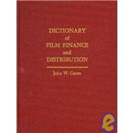 Dictionary of Film Finance and Distribution : A Guide for In..., 9780922993932
