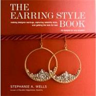 The Earring Style Book: Making Designer Earrings, Capturing ..., 9780307463937  