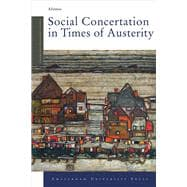 Social Concertation in Times of Austerity : European Integration and the Politics of Labour Market Governance in Austria and Switzerland,9789089643957