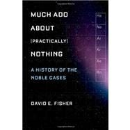 Much Ado about (Practically) Nothing : A History of the Noble Gases,9780195393965