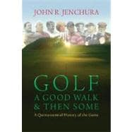 Golf a Good Walk & Then Some: A Quintessential History of th..., 9780977003969  