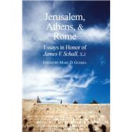 Jerusalem, Athens, and Rome : Essays in Honor of James V. Schall, S. J.,9781587313974