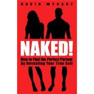 Naked! : How to Find the Perfect Partner by Revealing Your T..., 9781401933975