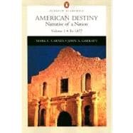 American Destiny: Narrative of a Nation (Chapters 1-16), Volume I: To 1877 (Penguin Academics Series)