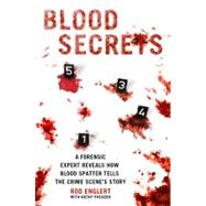 Blood Secrets : Chronicles of a Crime Scene Reconstructionis..., 9780312564001  