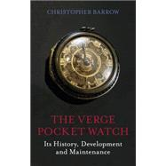 The Verge Pocket Watch; Its History, Development and Mainten..., 9780719804007