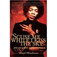 'Scuse Me While I Kiss the Sky : Jimi Hendrix: Voodoo Child,9780743274012