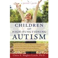 Children with High-Functioning Autism : A Parent's Guide, 9781593634025  