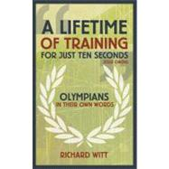 Lifetime of Training for Just Ten Seconds : Olympians in The..., 9781408164037