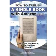 How to Publish a Kindle Book with Amazon.com: Everything You Need to Know Explained Simply,9781601384041