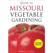 Guide to Missouri Vegetable Gardening, 9781591864042