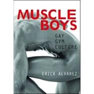 Muscle Boys : Gay Gym Culture,9781560234043