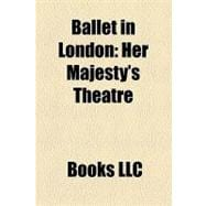 Ballet in London : Her Majesty's Theatre, English National B..., 9781156294048  