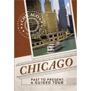 Chicago Past to Present: A Guided Tour, 9781607104063