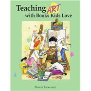 Teaching Art With Books Kids Love: Teaching Art Appreciation, Elements of Art, and Principles of Design With Award-Winning Children's Books