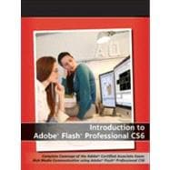 Introduction to Adobe Flash Professional CS6: Complete Coverage of the Adobe Certified Associate Exam: Rich Media Communication Using Adobe Flash Professional Cs6,9781118394076
