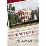 Washington, D.C. Past to Present: A Guided Tour, 9781607104087