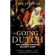 Going Dutch : How England Plundered Holland's Glory, 9780060774097