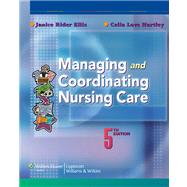 Managing and Coordinating Nursing Care,9780781774109