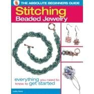 The Absolute Beginners Guide: Stitching Beaded Jewelry; Ever..., 9780871164124  