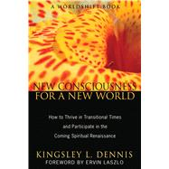 New Consciousness for a New World: How to Thrive in Transitional Times and Participate in the Coming Spiritual Renaissance,9781594774126