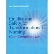 Quality and Safety for Transformational Nursing : Core Competencies,9780132724128
