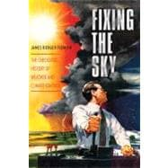 Fixing the Sky : The Checkered History of Weather and Climat..., 9780231144131