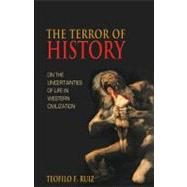 The Terror of History: On the Uncertainties of Life in Weste..., 9780691124131