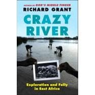 Crazy River : Exploration and Folly in East Africa, 9781439154144  