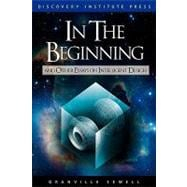 In the Beginning : And Other Essays on Intelligent Design, 9780979014147  