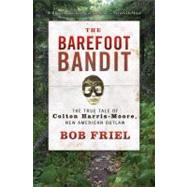 Barefoot Bandit : The True Tale of Colton Harris-Moore, New ..., 9781401324162  