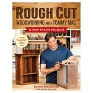 Rough Cut - Woodworking with Tommy Mac : 12 Step-by-Step Projects,9781600854163