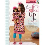 All Dolled Up : Sewing Clothes and Accessories for Girls and Their 18-Inch Dolls,9781440204173